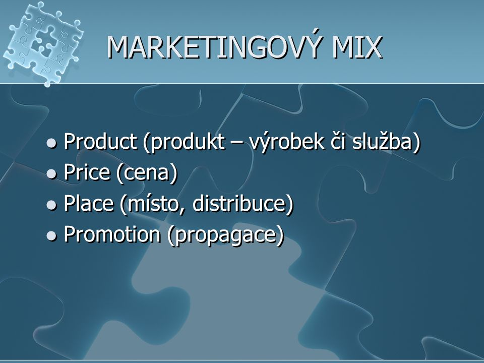 MARKETINGOVÝ MIX Product (produkt – výrobek či služba) Price (cena) Place (místo, distribuce) Promotion (propagace) Product (produkt – výrobek či služ