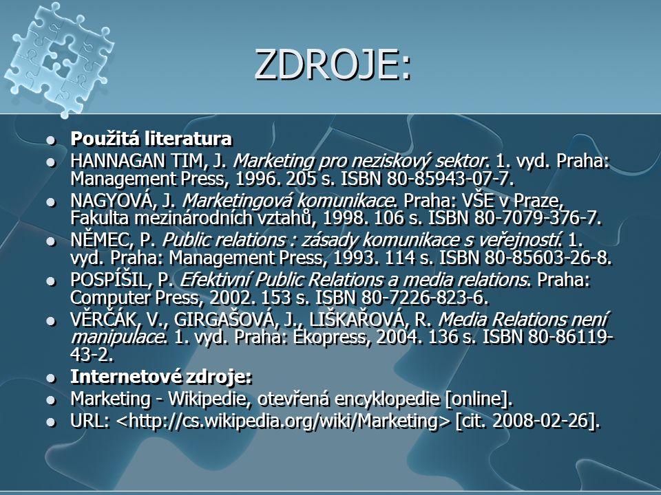 ZDROJE: Použitá literatura HANNAGAN TIM, J. Marketing pro neziskový sektor. 1. vyd. Praha: Management Press, 1996. 205 s. ISBN 80-85943-07-7. NAGYOVÁ,