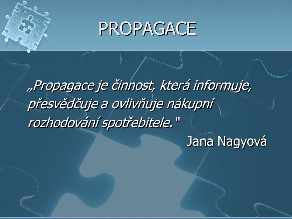 """PROPAGACE """"Propagace je činnost, která informuje, přesvědčuje a ovlivňuje nákupní rozhodování spotřebitele."""" Jana Nagyová """"Propagace je činnost, která"""