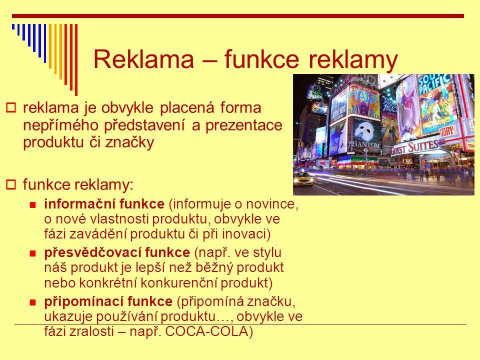 Reklama – funkce reklamy  reklama je obvykle placená forma nepřímého představení a prezentace produktu či značky  funkce reklamy: informační funkce