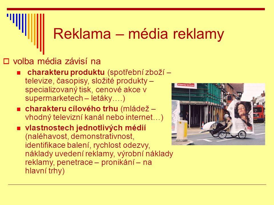 Reklama – média reklamy  volba média závisí na charakteru produktu (spotřební zboží – televize, časopisy, složité produkty – specializovaný tisk, cen