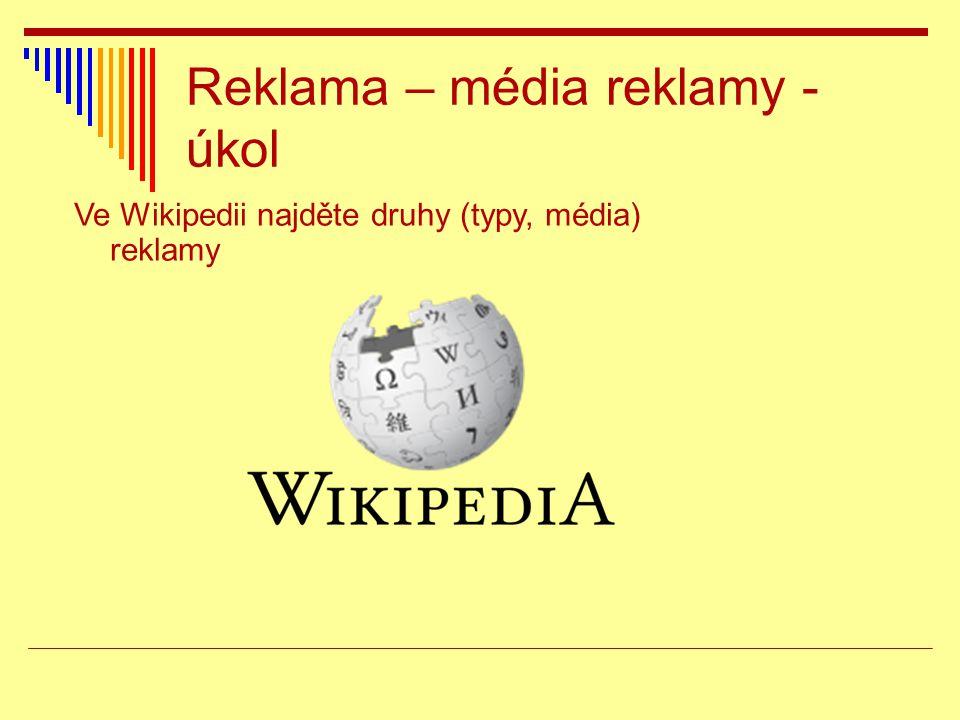 Reklama – média reklamy - úkol Ve Wikipedii najděte druhy (typy, média) reklamy