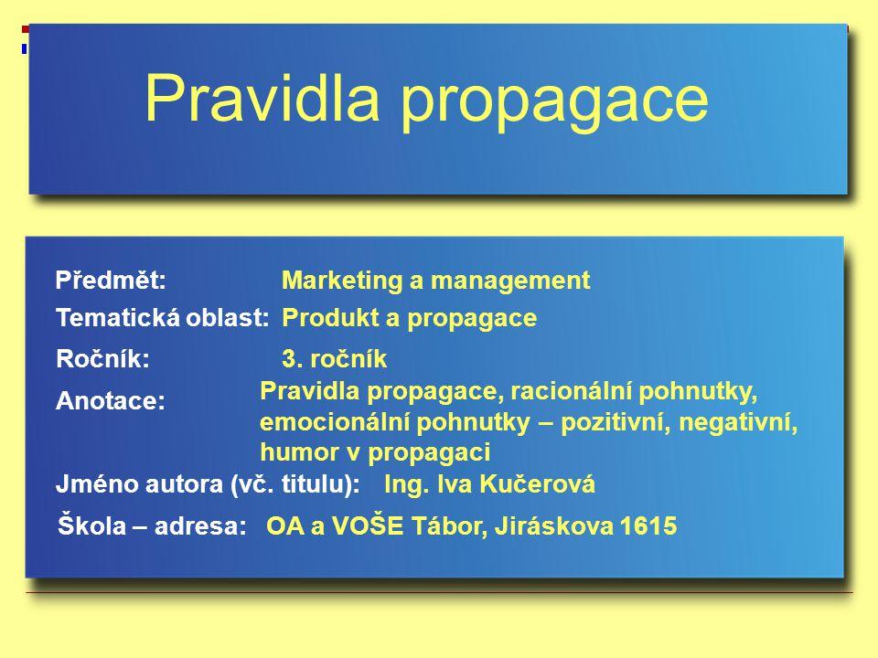 Pravidla propagace (komunikace) – sdělení  sdělení by mělo odpovídat modelu AIDA, používají se 2 taktiky sdělení, tyto taktiky se často kombinují, v některých reklamách převládá pouze jedna taktika racionální pohnutky (rozumové argumenty) emocionální pohnutky