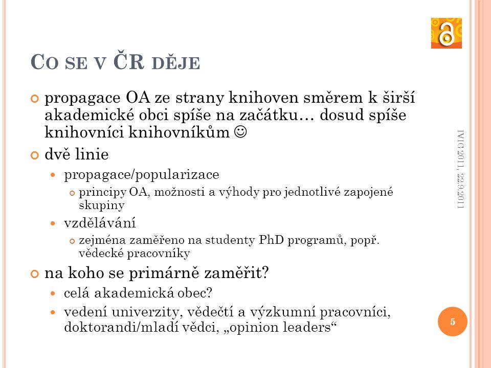 C O SE V ČR DĚJE propagace OA ze strany knihoven směrem k širší akademické obci spíše na začátku… dosud spíše knihovníci knihovníkům dvě linie propagace/popularizace principy OA, možnosti a výhody pro jednotlivé zapojené skupiny vzdělávání zejména zaměřeno na studenty PhD programů, popř.