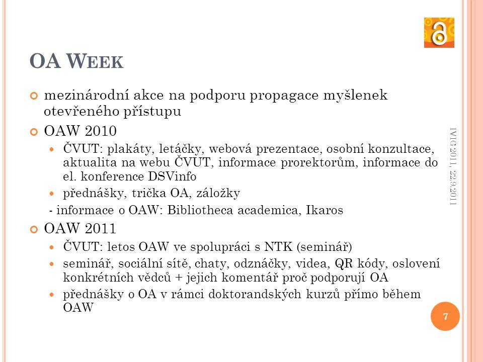 OA W EEK mezinárodní akce na podporu propagace myšlenek otevřeného přístupu OAW 2010 ČVUT: plakáty, letáčky, webová prezentace, osobní konzultace, aktualita na webu ČVUT, informace prorektorům, informace do el.