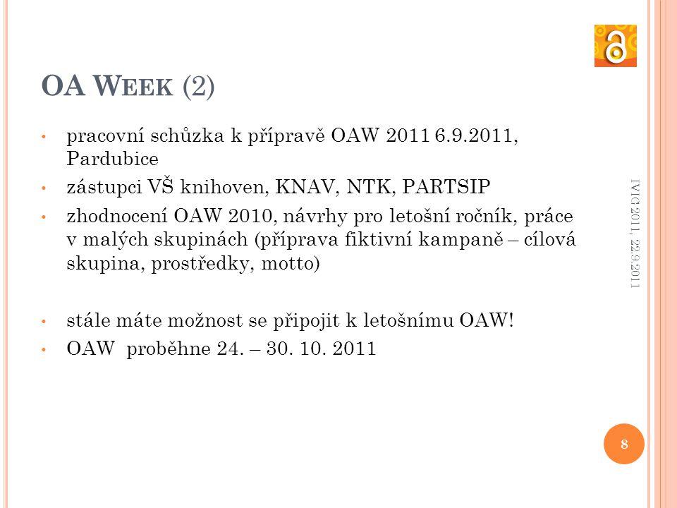 OA W EEK (2) pracovní schůzka k přípravě OAW 2011 6.9.2011, Pardubice zástupci VŠ knihoven, KNAV, NTK, PARTSIP zhodnocení OAW 2010, návrhy pro letošní ročník, práce v malých skupinách (příprava fiktivní kampaně – cílová skupina, prostředky, motto) stále máte možnost se připojit k letošnímu OAW.