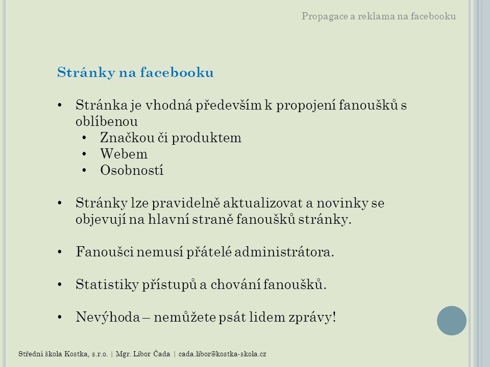 Propagace a reklama na facebooku Stránky na facebooku Stránka je vhodná především k propojení fanoušků s oblíbenou Značkou či produktem Webem Osobnost
