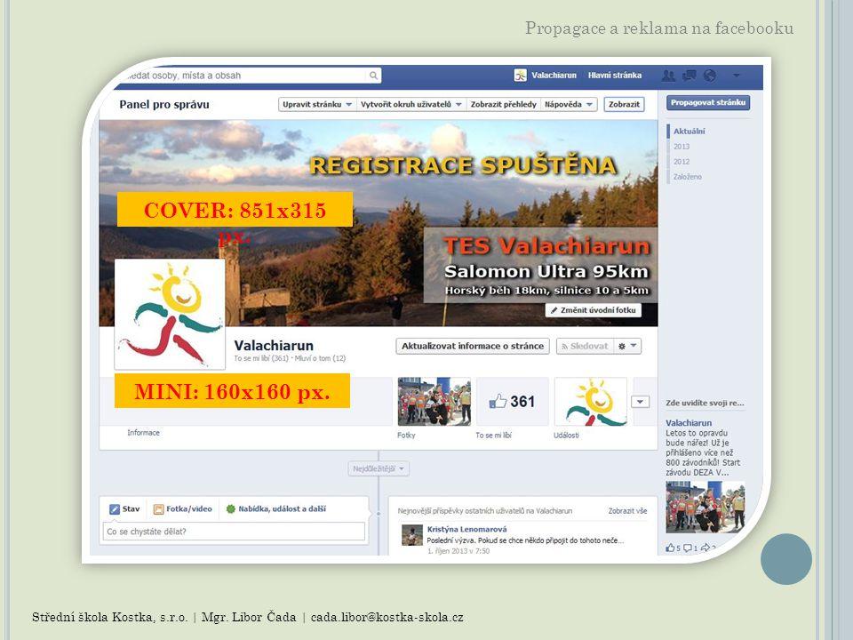 Propagace a reklama na facebooku Střední škola Kostka, s.r.o. | Mgr. Libor Čada | cada.libor@kostka-skola.cz COVER: 851x315 px. MINI: 160x160 px.