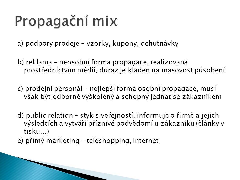 a) podpory prodeje – vzorky, kupony, ochutnávky b) reklama – neosobní forma propagace, realizovaná prostřednictvím médií, důraz je kladen na masovost