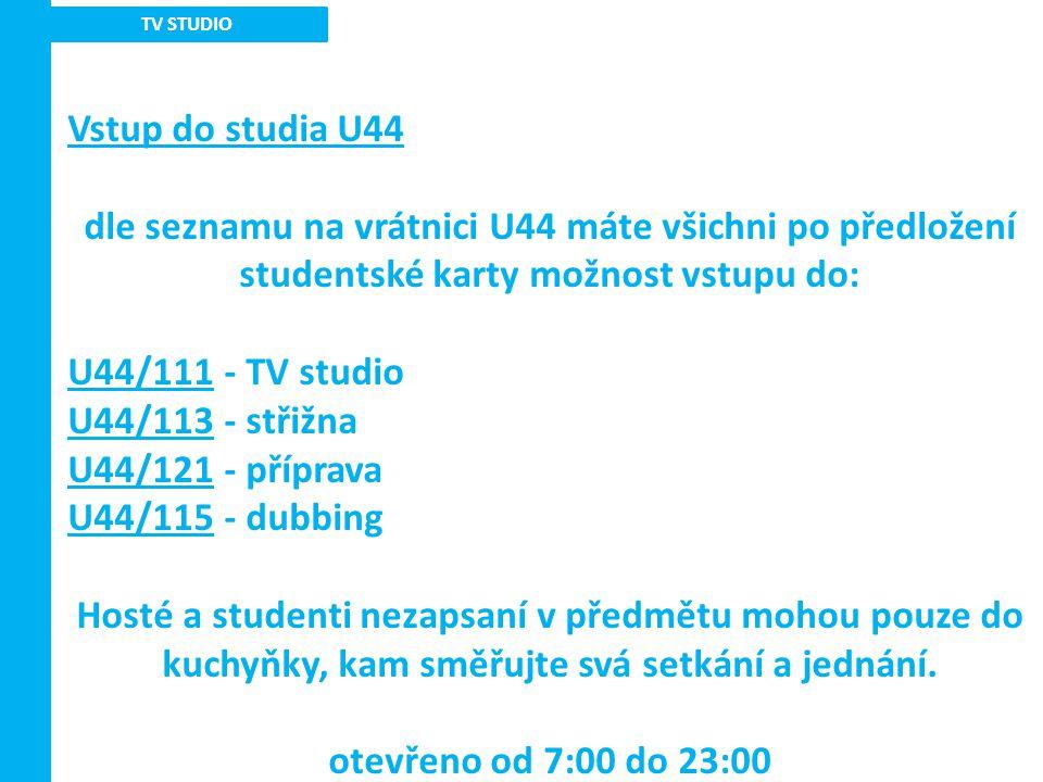TV STUDIO Vstup do studia U44 dle seznamu na vrátnici U44 máte všichni po předložení studentské karty možnost vstupu do: U44/111 - TV studio U44/113 -