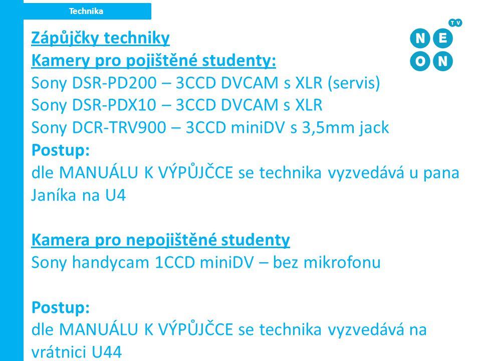 Technika Zápůjčky techniky Kamery pro pojištěné studenty: Sony DSR-PD200 – 3CCD DVCAM s XLR (servis) Sony DSR-PDX10 – 3CCD DVCAM s XLR Sony DCR-TRV900