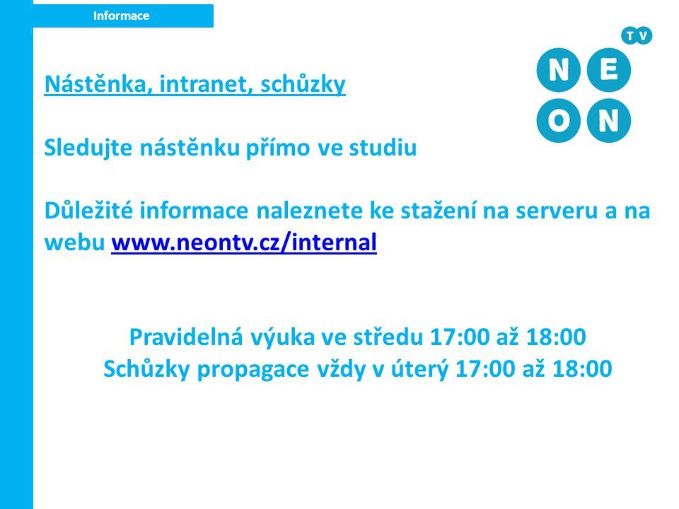 Informace Nástěnka, intranet, schůzky Sledujte nástěnku přímo ve studiu Důležité informace naleznete ke stažení na serveru a na webu www.neontv.cz/int