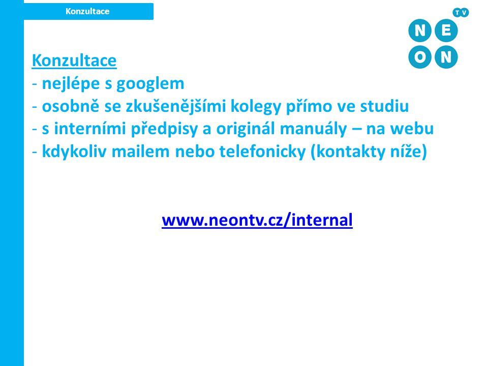 Konzultace - nejlépe s googlem - osobně se zkušenějšími kolegy přímo ve studiu - s interními předpisy a originál manuály – na webu - kdykoliv mailem n