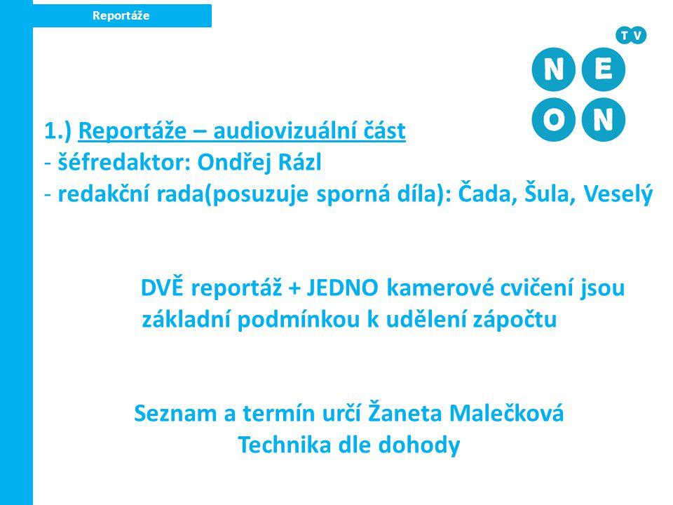 Reportáže 1.) Reportáže – audiovizuální část - šéfredaktor: Ondřej Rázl - redakční rada(posuzuje sporná díla): Čada, Šula, Veselý DVĚ reportáž + JEDNO