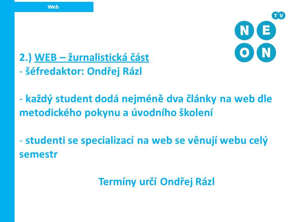 Web 2.) WEB – žurnalistická část - šéfredaktor: Ondřej Rázl - každý student dodá nejméně dva články na web dle metodického pokynu a úvodního školení -