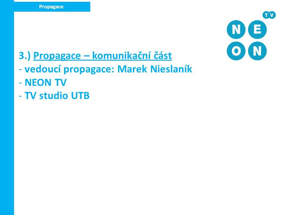 Propagace 3.) Propagace – komunikační část - vedoucí propagace: Marek Nieslaník - NEON TV - TV studio UTB