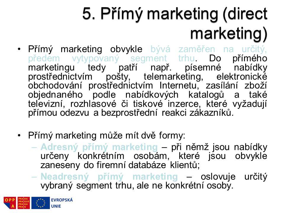 Přímý marketing obvykle bývá zaměřen na určitý, předem vytypovaný segment trhu. Do přímého marketingu tedy patří např. písemné nabídky prostřednictvím