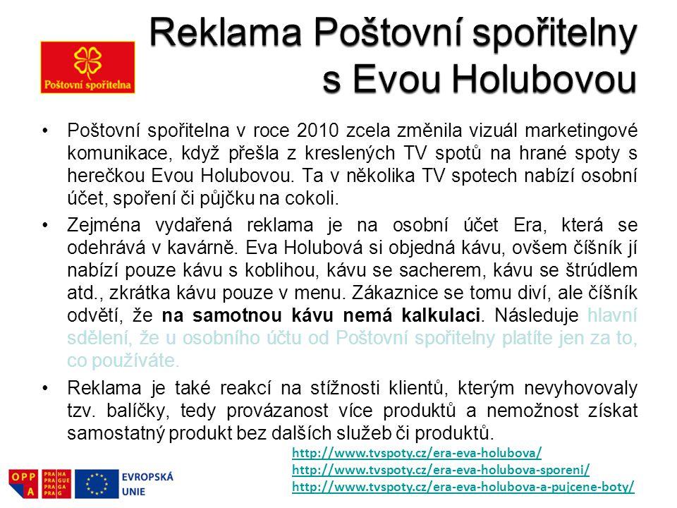 Poštovní spořitelna v roce 2010 zcela změnila vizuál marketingové komunikace, když přešla z kreslených TV spotů na hrané spoty s herečkou Evou Holubov