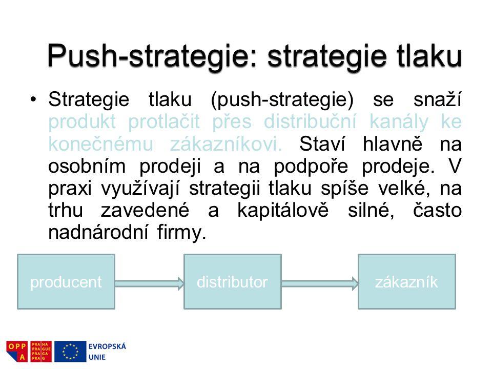 Strategie tlaku (push-strategie) se snaží produkt protlačit přes distribuční kanály ke konečnému zákazníkovi. Staví hlavně na osobním prodeji a na pod