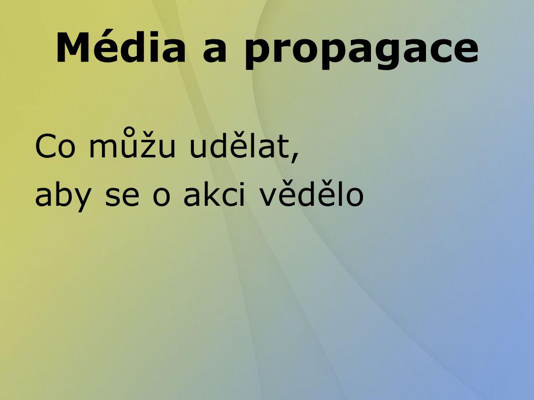 Média a propagace Co můžu udělat, aby se o akci vědělo