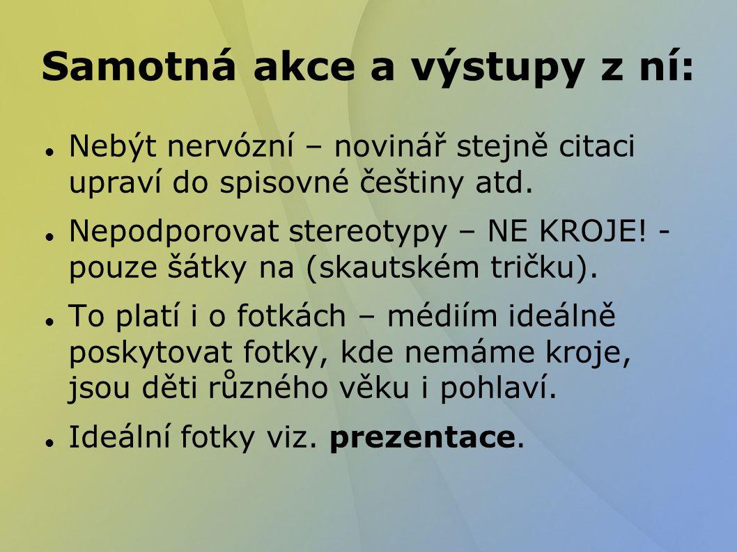 Samotná akce a výstupy z ní: Nebýt nervózní – novinář stejně citaci upraví do spisovné češtiny atd.