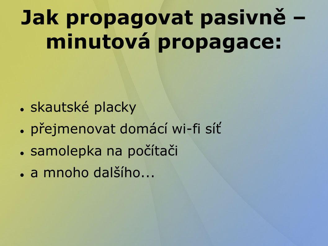 Jak propagovat pasivně – minutová propagace: skautské placky přejmenovat domácí wi-fi síť samolepka na počítači a mnoho dalšího...