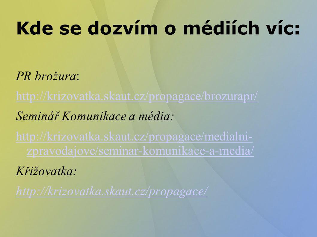 Kde se dozvím o médiích víc: PR brožura: http://krizovatka.skaut.cz/propagace/brozurapr/ Seminář Komunikace a média: http://krizovatka.skaut.cz/propagace/medialni- zpravodajove/seminar-komunikace-a-media/ Křižovatka: http://krizovatka.skaut.cz/propagace/