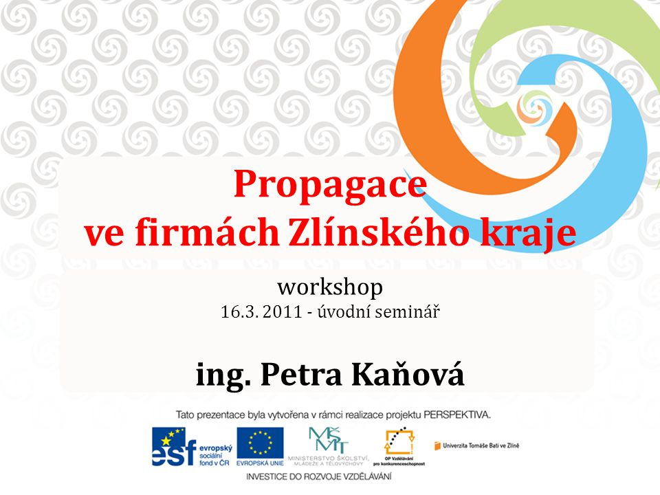 Propagace ve firmách Zlínského kraje workshop 16.3. 2011 - úvodní seminář ing. Petra Kaňová