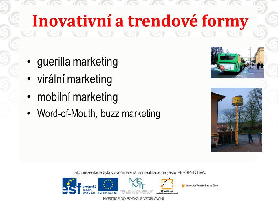 Inovativní a trendové formy guerilla marketing virální marketing mobilní marketing Word-of-Mouth, buzz marketing