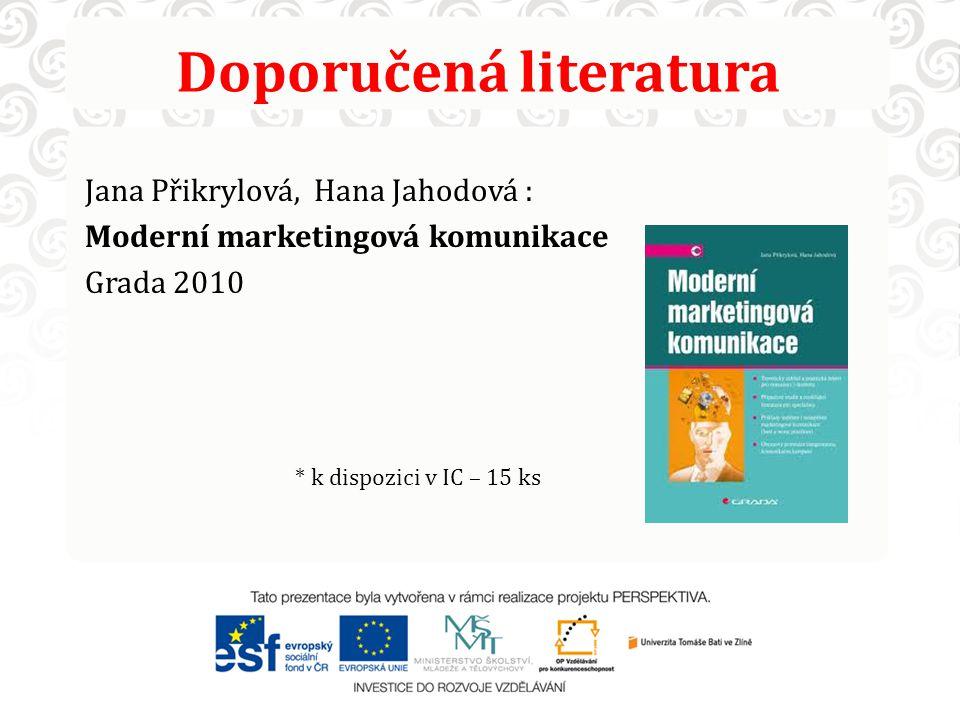 Doporučená literatura Jana Přikrylová, Hana Jahodová : Moderní marketingová komunikace Grada 2010 * k dispozici v IC – 15 ks