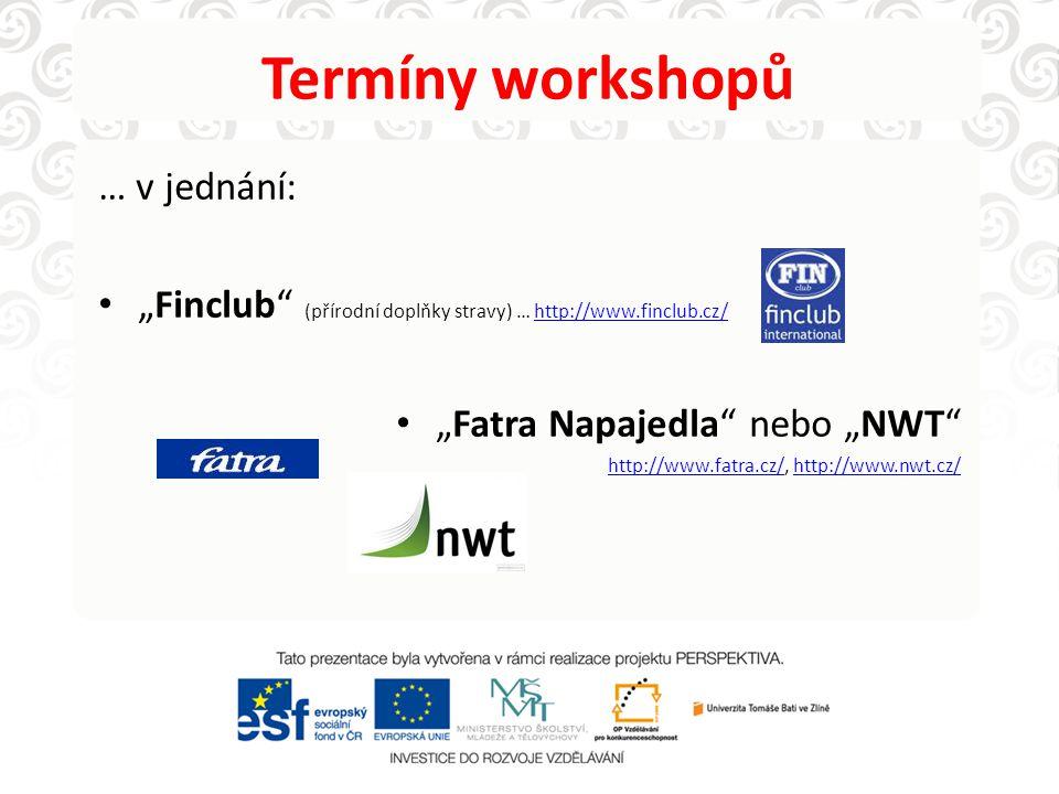"""Termíny workshopů … v jednání: """"Finclub (přírodní doplňky stravy) … http://www.finclub.cz/http://www.finclub.cz/ """"Fatra Napajedla nebo """"NWT http://www.fatra.cz/http://www.fatra.cz/, http://www.nwt.cz/http://www.nwt.cz/"""