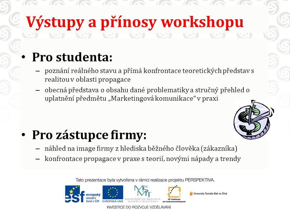 Výstupy a přínosy workshopu Pro studenta: – poznání reálného stavu a přímá konfrontace teoretických představ s realitou v oblasti propagace – obecná p