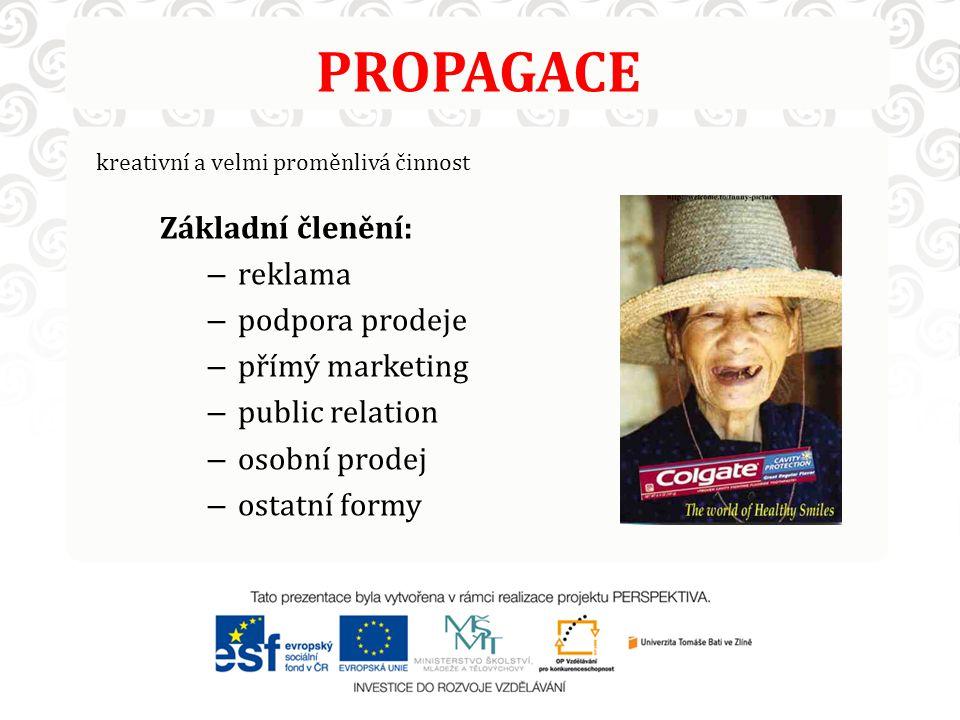 PROPAGACE kreativní a velmi proměnlivá činnost Základní členění: – reklama – podpora prodeje – přímý marketing – public relation – osobní prodej – ostatní formy