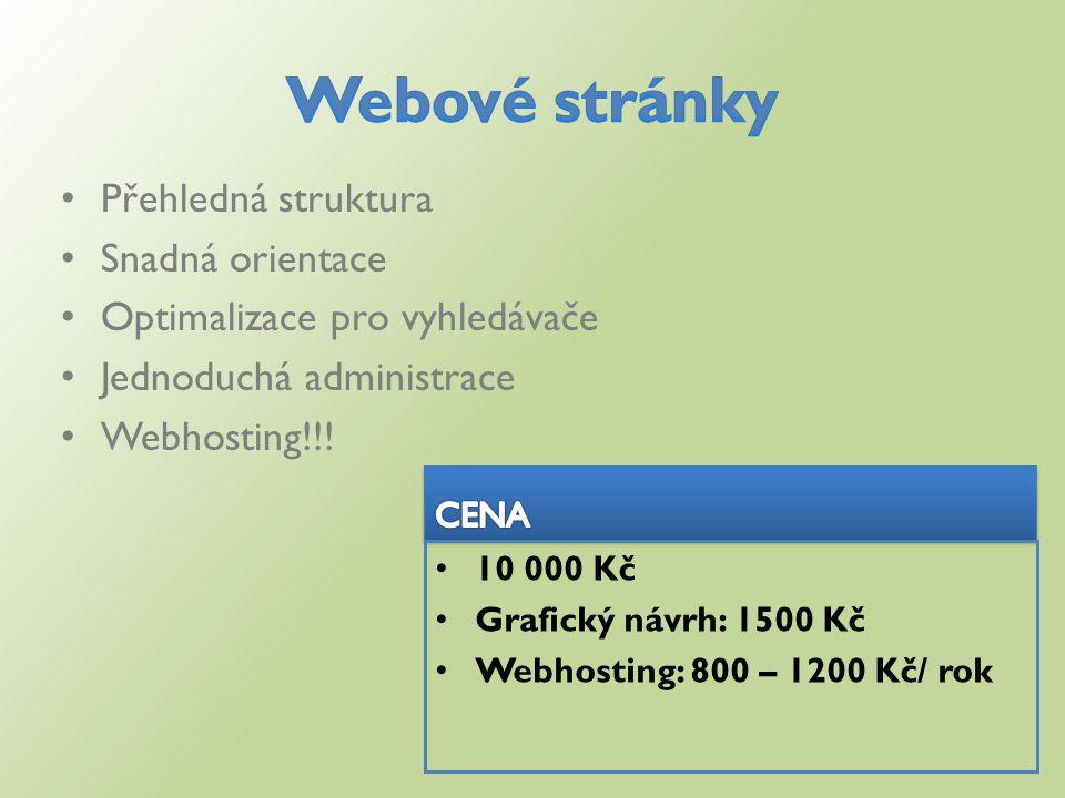 Přehledná struktura Snadná orientace Optimalizace pro vyhledávače Jednoduchá administrace Webhosting!!! 10 000 Kč Grafický návrh: 1500 Kč Webhosting: