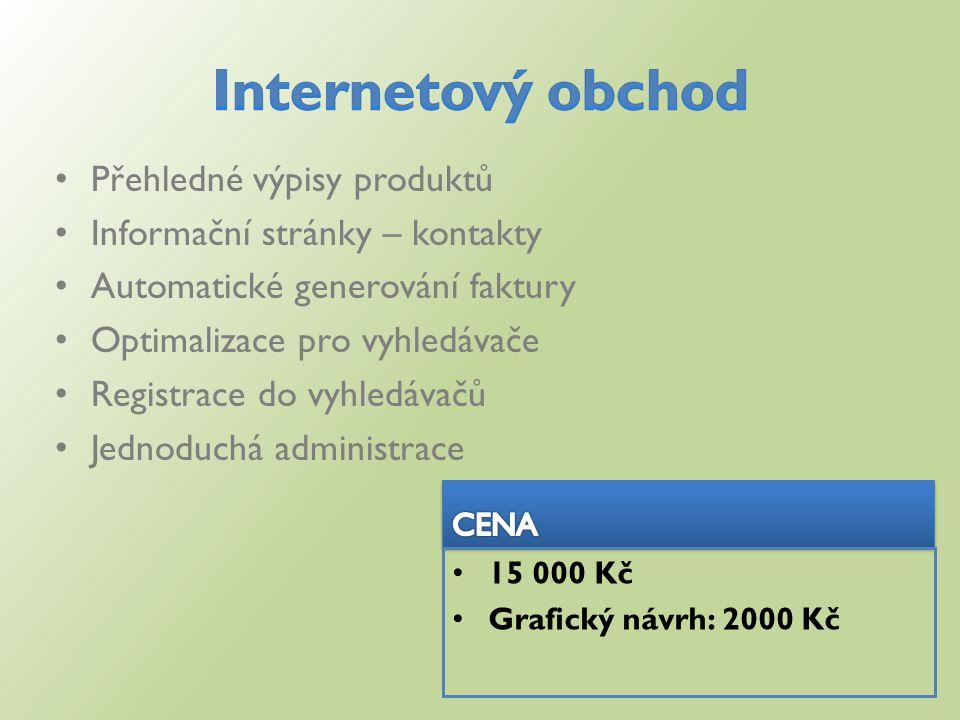 Přehledné výpisy produktů Informační stránky – kontakty Automatické generování faktury Optimalizace pro vyhledávače Registrace do vyhledávačů Jednoduchá administrace 15 000 Kč Grafický návrh: 2000 Kč