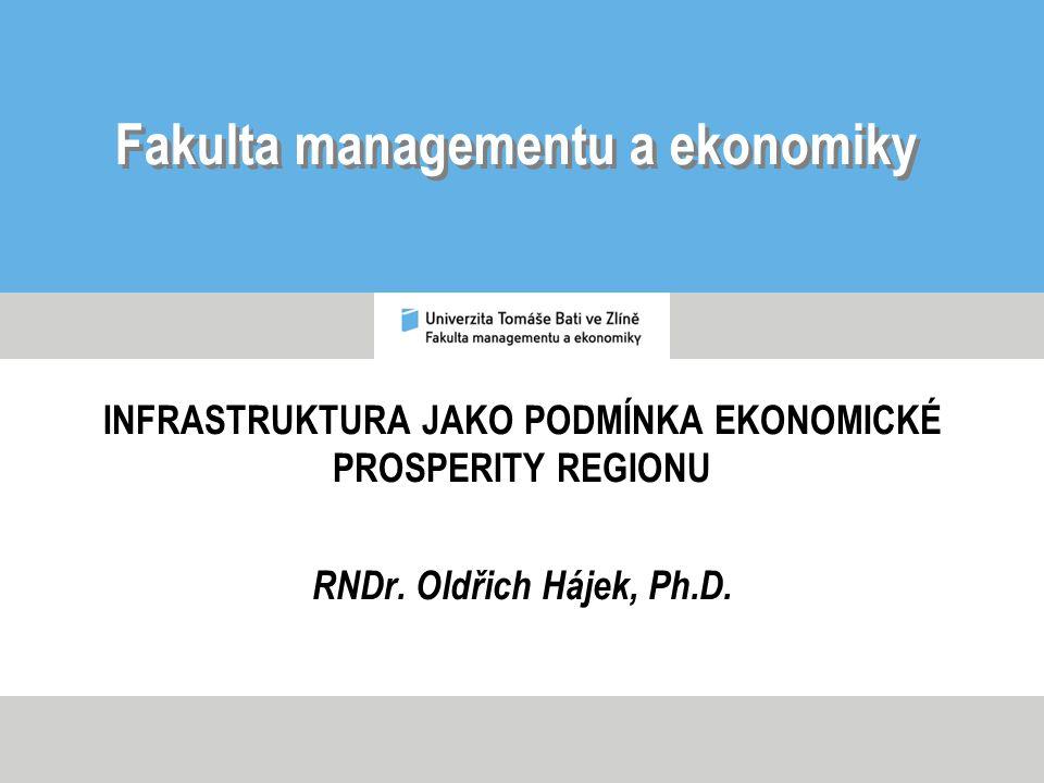 Fakulta managementu a ekonomiky INFRASTRUKTURA JAKO PODMÍNKA EKONOMICKÉ PROSPERITY REGIONU RNDr.