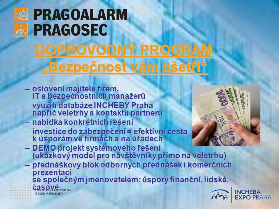 """DOPROVODNÝ PROGRAM """"Bezpečnost vám ušetří –oslovení majitelů firem, IT a bezpečnostních manažerů –využití databáze INCHEBY Praha napříč veletrhy a kontaktů partnerů –nabídka konkrétních řešení –investice do zabezpečení = efektivní cesta k úsporám ve firmách a na úřadech –DEMO projekt systémového řešení (ukázkový model pro návštěvníky přímo na veletrhu) –přednáškový blok odborných přednášek i komerčních prezentací se společným jmenovatelem: úspory finanční, lidské, časové,…"""