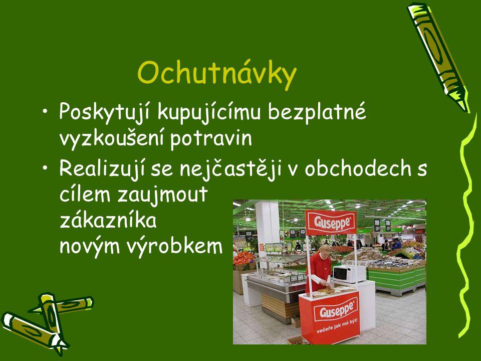 Ochutnávky Poskytují kupujícímu bezplatné vyzkoušení potravin Realizují se nejčastěji v obchodech s cílem zaujmout zákazníka novým výrobkem
