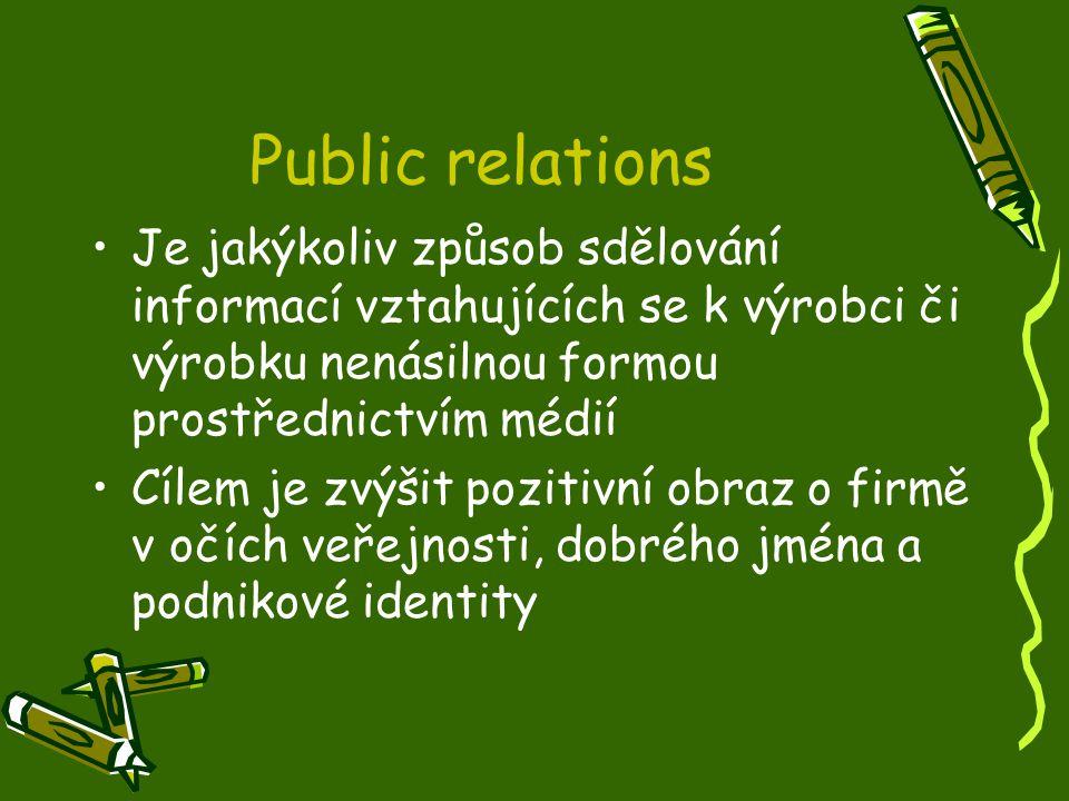 Public relations Je jakýkoliv způsob sdělování informací vztahujících se k výrobci či výrobku nenásilnou formou prostřednictvím médií Cílem je zvýšit pozitivní obraz o firmě v očích veřejnosti, dobrého jména a podnikové identity