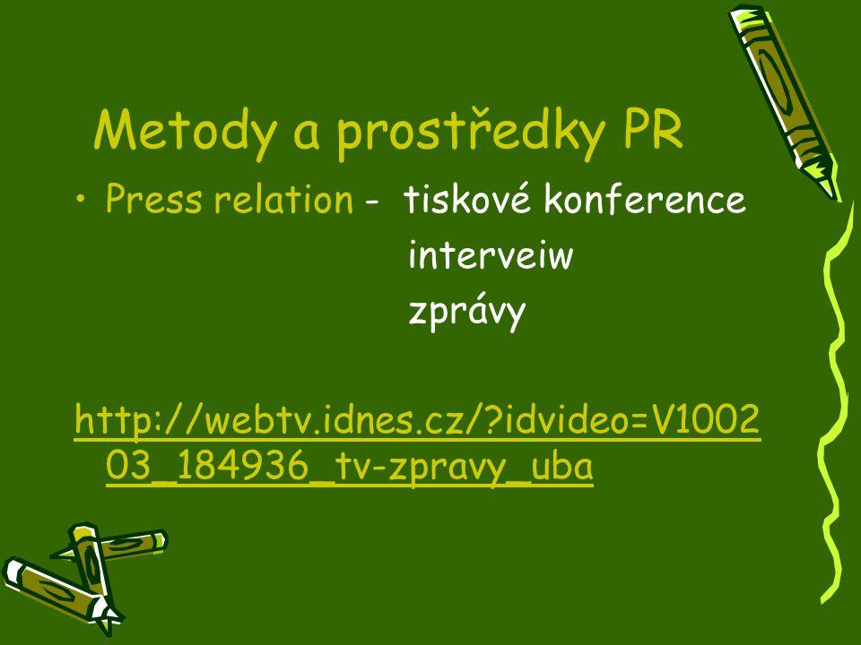 Metody a prostředky PR Press relation - tiskové konference interveiw zprávy http://webtv.idnes.cz/?idvideo=V1002 03_184936_tv-zpravy_uba