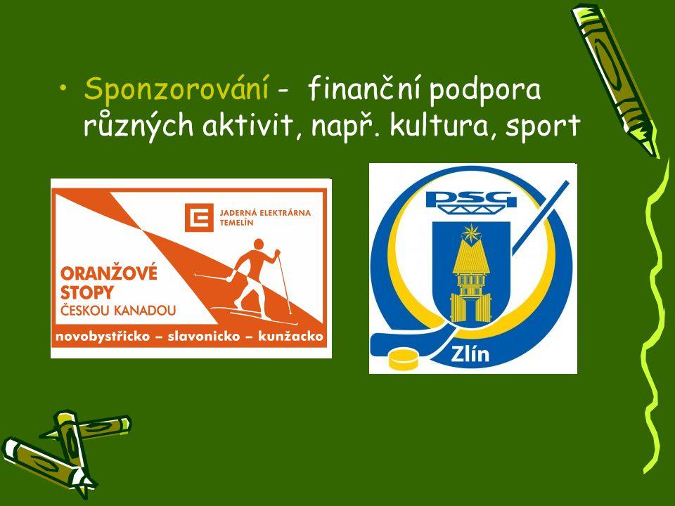Sponzorování - finanční podpora různých aktivit, např. kultura, sport