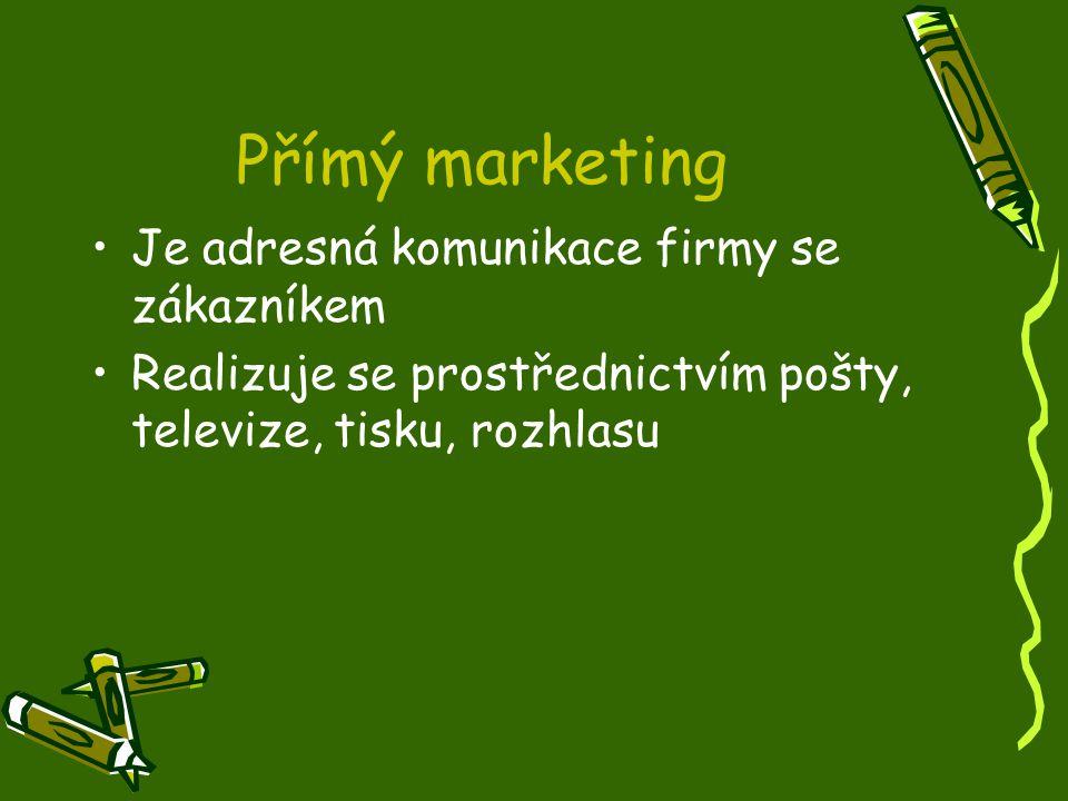 Přímý marketing Je adresná komunikace firmy se zákazníkem Realizuje se prostřednictvím pošty, televize, tisku, rozhlasu