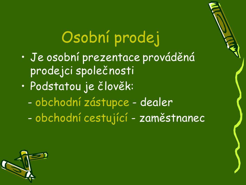Osobní prodej Je osobní prezentace prováděná prodejci společnosti Podstatou je člověk: - obchodní zástupce - dealer - obchodní cestující - zaměstnanec
