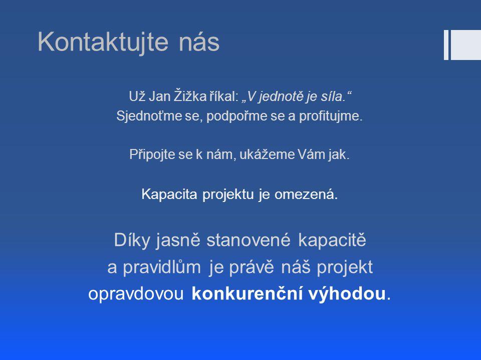 """Kontaktujte nás Už Jan Žižka říkal: """"V jednotě je síla."""" Sjednoťme se, podpořme se a profitujme. Připojte se k nám, ukážeme Vám jak. Kapacita projektu"""