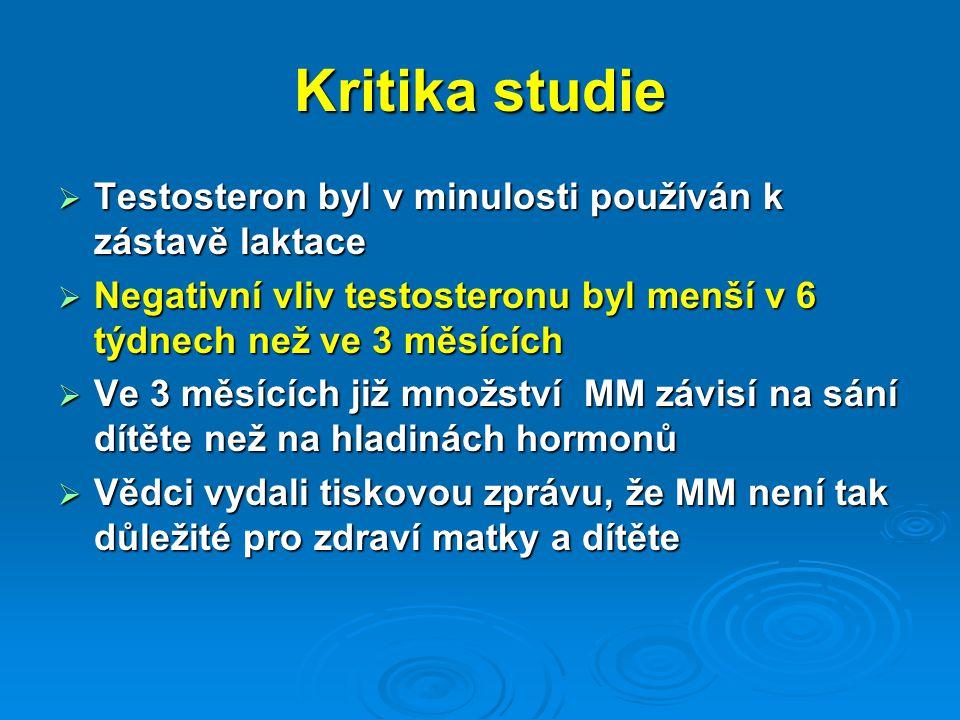 Kritika studie  Testosteron byl v minulosti používán k zástavě laktace  Negativní vliv testosteronu byl menší v 6 týdnech než ve 3 měsících  Ve 3 měsících již množství MM závisí na sání dítěte než na hladinách hormonů  Vědci vydali tiskovou zprávu, že MM není tak důležité pro zdraví matky a dítěte