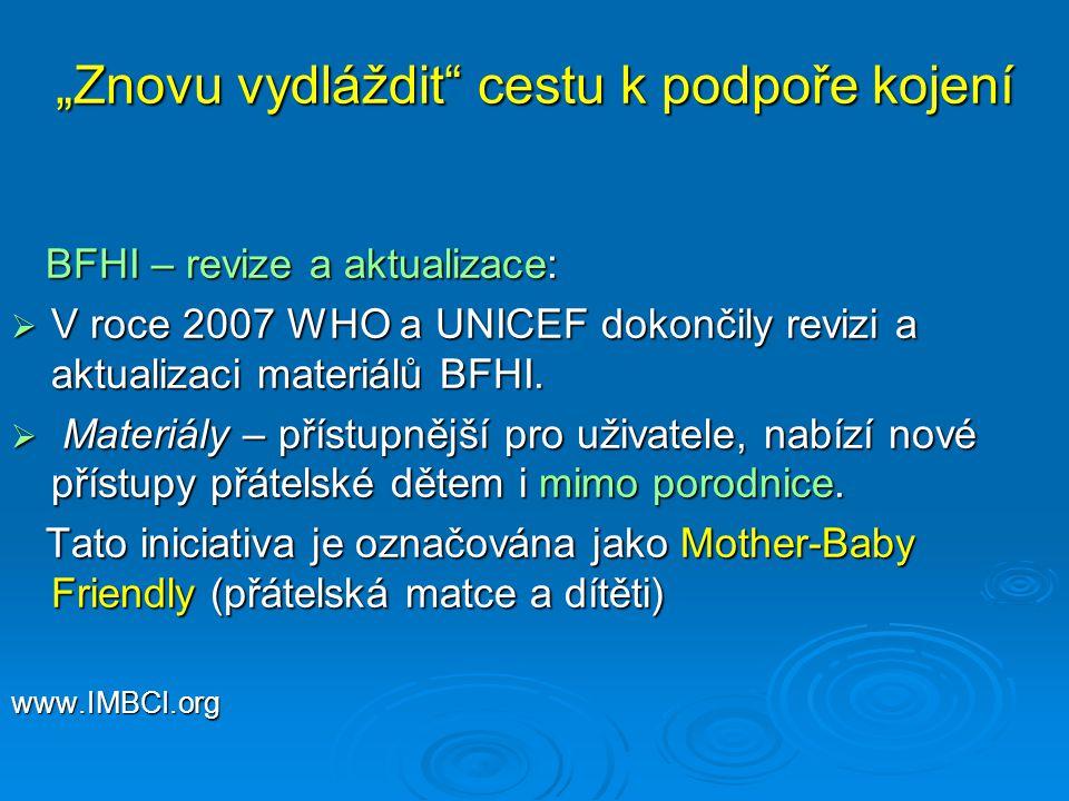 """""""Znovu vydláždit cestu k podpoře kojení BFHI – revize a aktualizace: BFHI – revize a aktualizace:  V roce 2007 WHO a UNICEF dokončily revizi a aktualizaci materiálů BFHI."""
