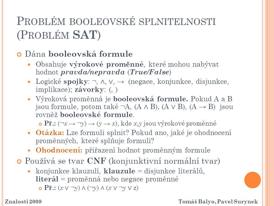 P ROBLÉM BOOLEOVSKÉ SPLNITELNOSTI (P ROBLÉM SAT ) Dána booleovská formule Obsahuje výrokové proměnné, které mohou nabývat hodnot pravda/nepravda ( Tru