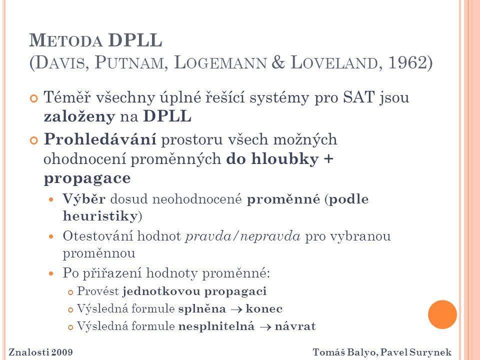 M ETODA DPLL (D AVIS, P UTNAM, L OGEMANN & L OVELAND, 1962) Téměř všechny úplné řešící systémy pro SAT jsou založeny na DPLL Prohledávání prostoru vše