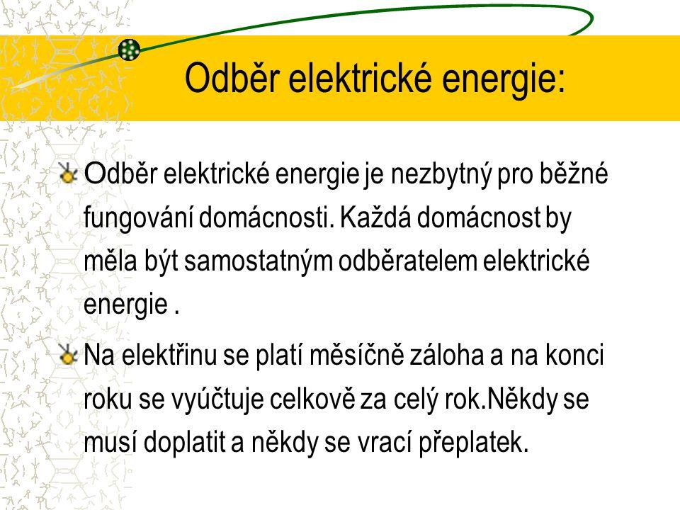 Odběr elektrické energie: O dběr elektrické energie je nezbytný pro běžné fungování domácnosti. Každá domácnost by měla být samostatným odběratelem el