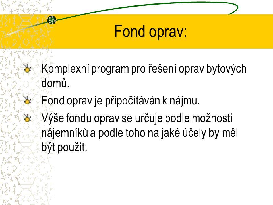 Fond oprav: Komplexní program pro řešení oprav bytových domů. Fond oprav je připočítáván k nájmu. Výše fondu oprav se určuje podle možnosti nájemníků